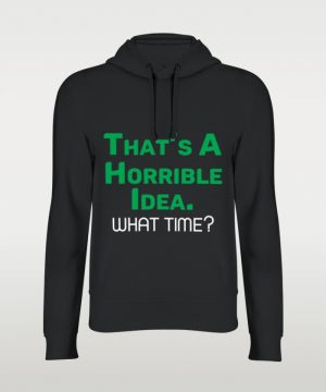 Horrible Idea Hoodie